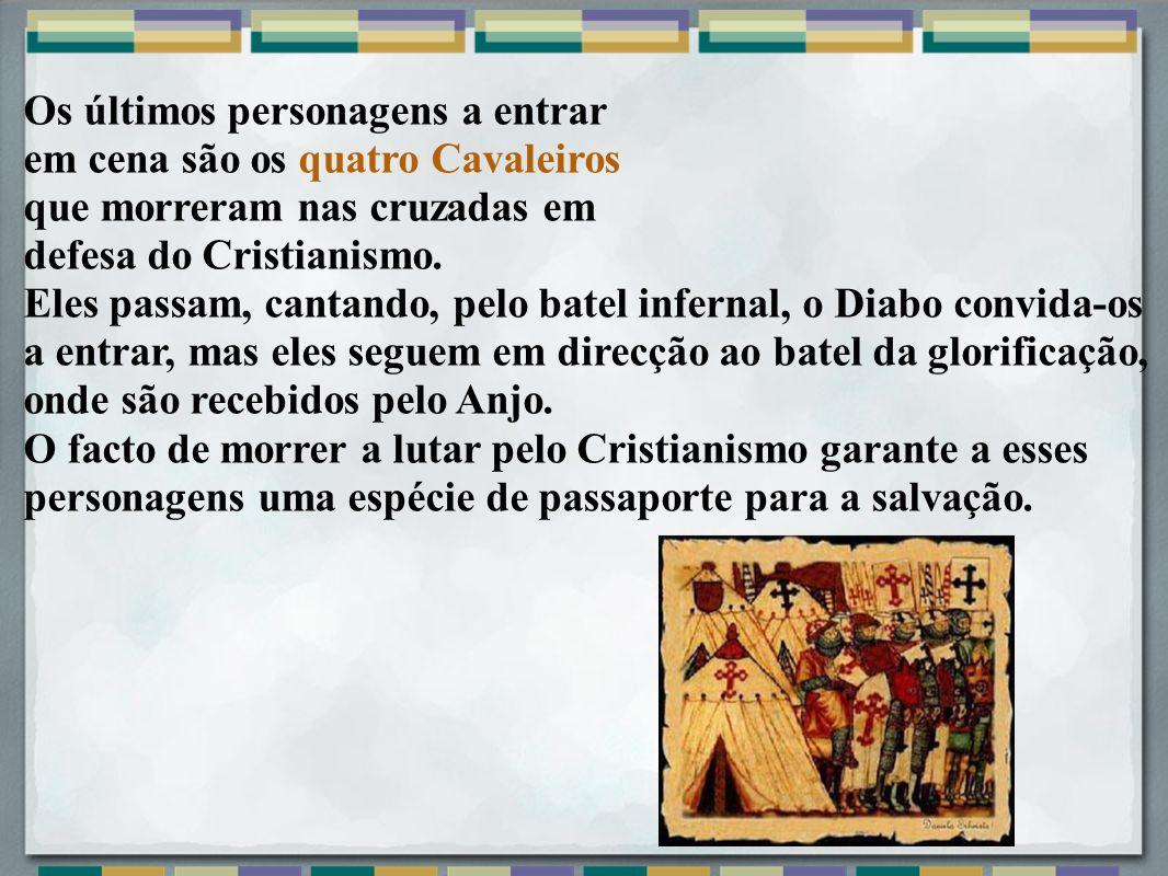 Os últimos personagens a entrar em cena são os quatro Cavaleiros que morreram nas cruzadas em defesa do Cristianismo. Eles passam, cantando, pelo bate