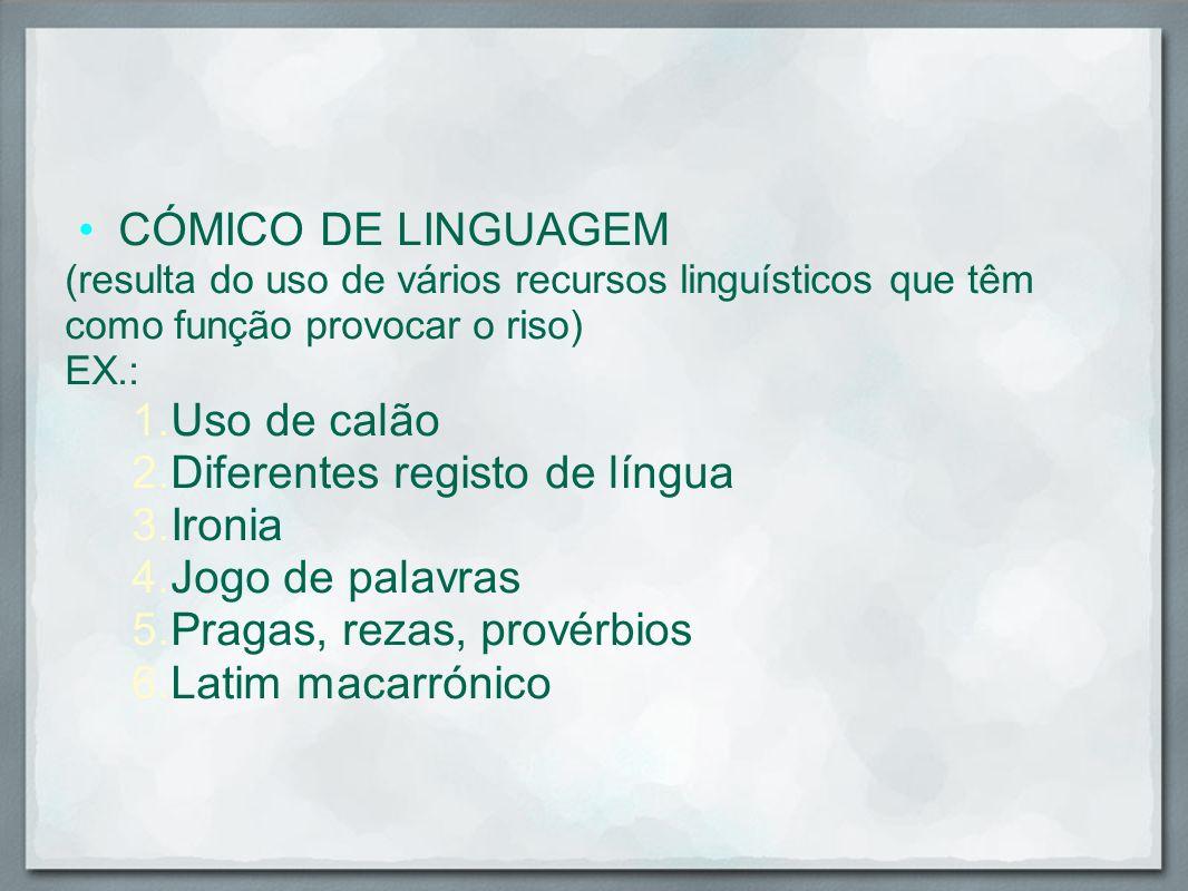 CÓMICO DE LINGUAGEM (resulta do uso de vários recursos linguísticos que têm como função provocar o riso) EX.: 1.Uso de calão 2.Diferentes registo de l