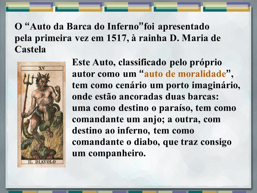 O Auto da Barca do Inferno foi apresentado pela primeira vez em 1517, à rainha D. Maria de Castela Este Auto, classificado pelo próprio autor como um