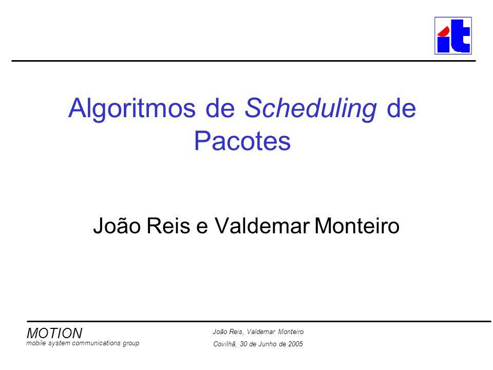 MOTION mobile system communications group João Reis, Valdemar Monteiro Covilhã, 30 de Junho de 2005 12 Modelo do Sistema Uma entidade central de scheduling na estação base controla as transmissões em downlink de um sistema de comunicações acedido por múltiplos utilizadores.