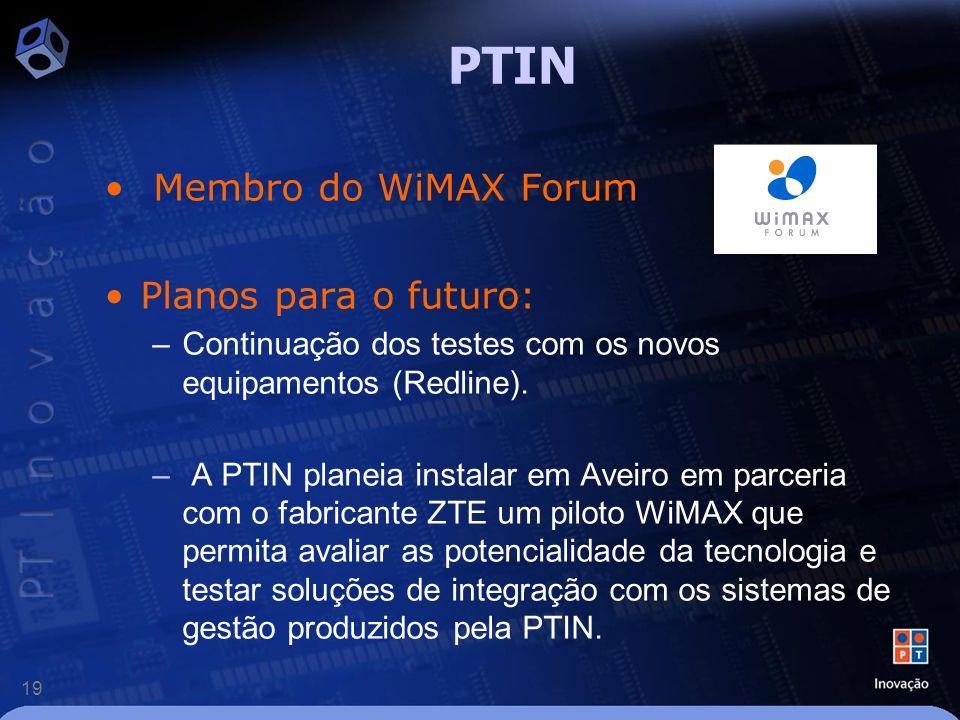 19 PTIN Membro do WiMAX Forum Planos para o futuro: –Continuação dos testes com os novos equipamentos (Redline). – A PTIN planeia instalar em Aveiro e