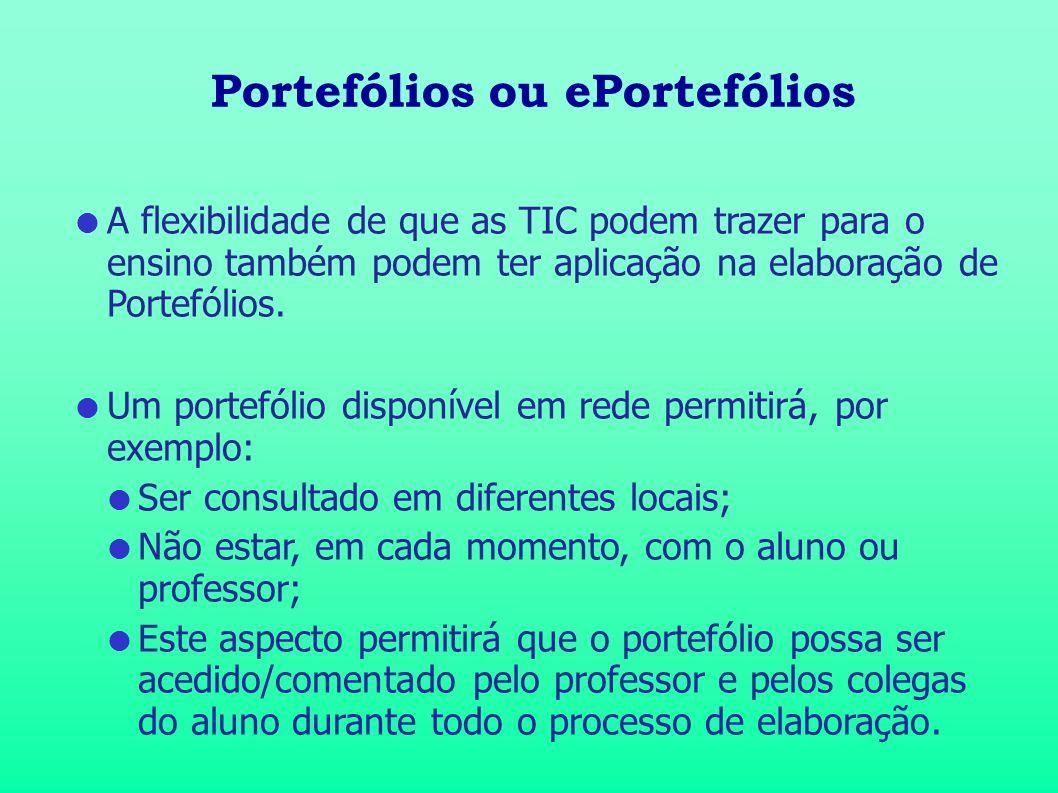 Portefólios ou ePortefólios A flexibilidade de que as TIC podem trazer para o ensino também podem ter aplicação na elaboração de Portefólios. Um porte