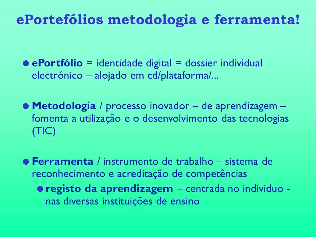 ePortefólios metodologia e ferramenta! ePortfólio = identidade digital = dossier individual electrónico – alojado em cd/plataforma/... Metodologia / p