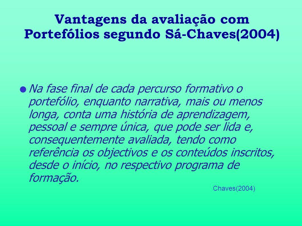 Vantagens da avaliação com Portefólios segundo Sá-Chaves(2004) Na fase final de cada percurso formativo o portefólio, enquanto narrativa, mais ou meno