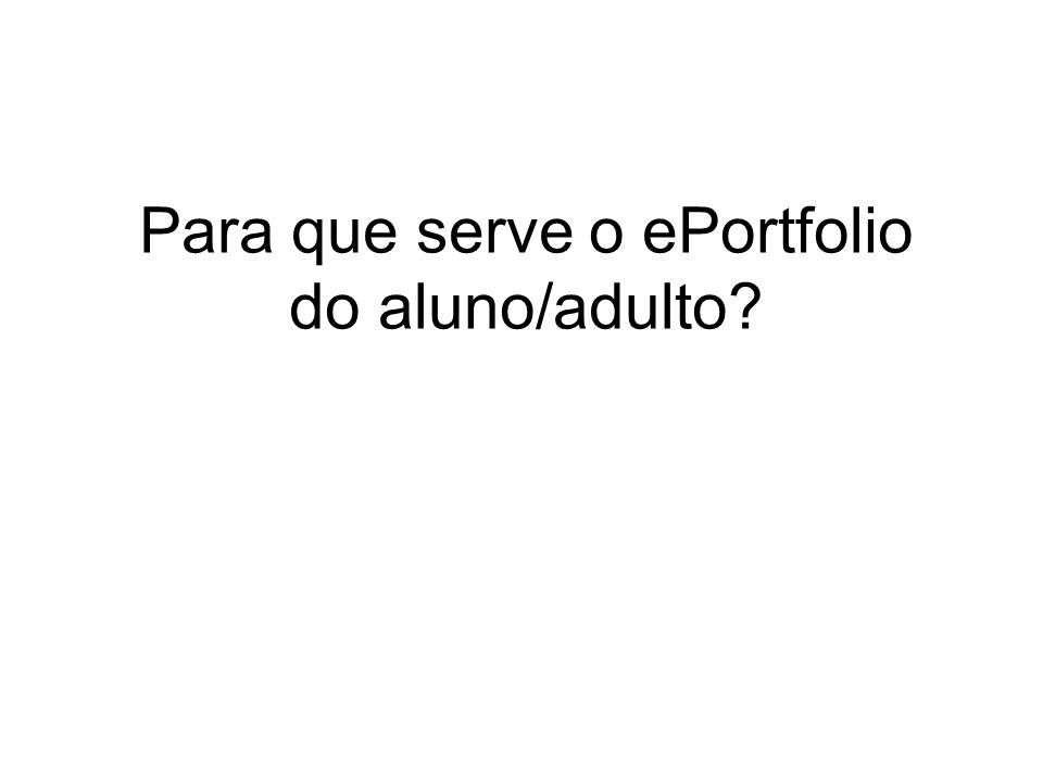 Para que serve o ePortfolio do aluno/adulto?