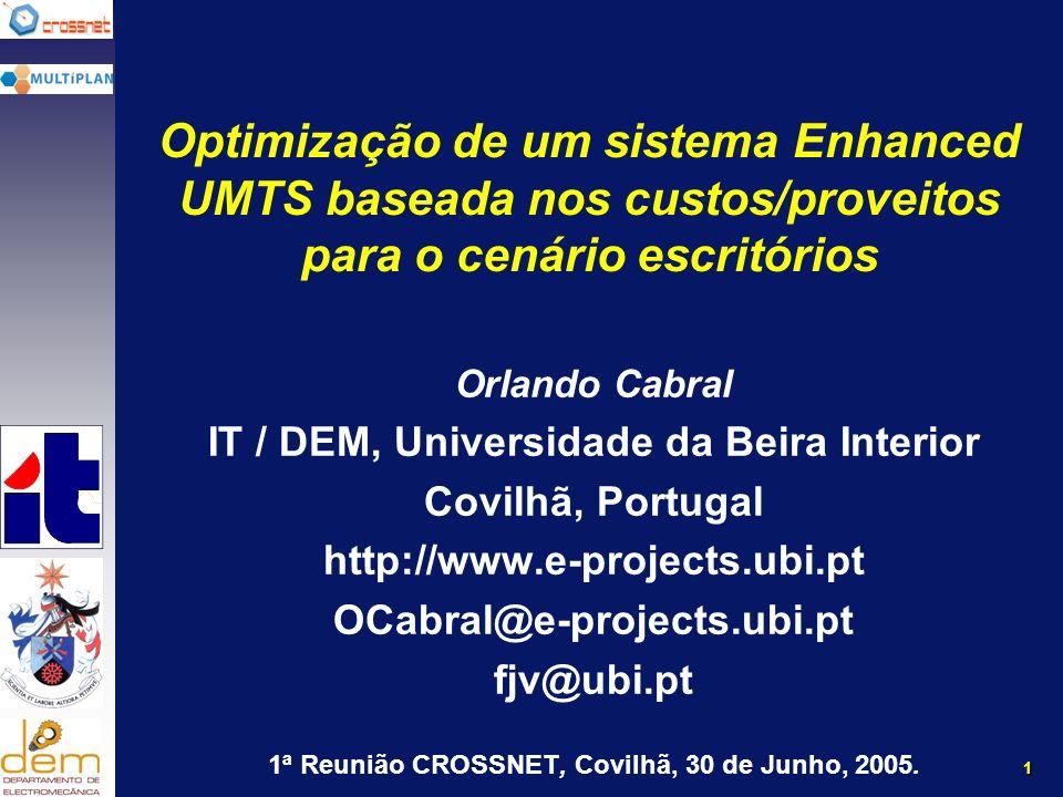 1 Orlando Cabral IT / DEM, Universidade da Beira Interior Covilhã, Portugal http://www.e-projects.ubi.pt OCabral@e-projects.ubi.pt fjv@ubi.pt 1ª Reunião CROSSNET, Covilhã, 30 de Junho, 2005.
