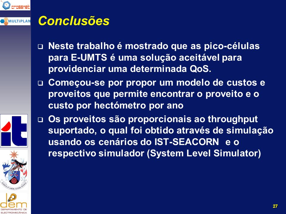 27 Conclusões Neste trabalho é mostrado que as pico-células para E-UMTS é uma solução aceitável para providenciar uma determinada QoS.