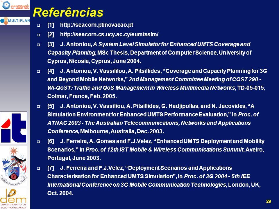 29 Referências [1]http://seacorn.ptinovacao.pt [2]http://seacorn.cs.ucy.ac.cy/eumtssim/ [3]J.