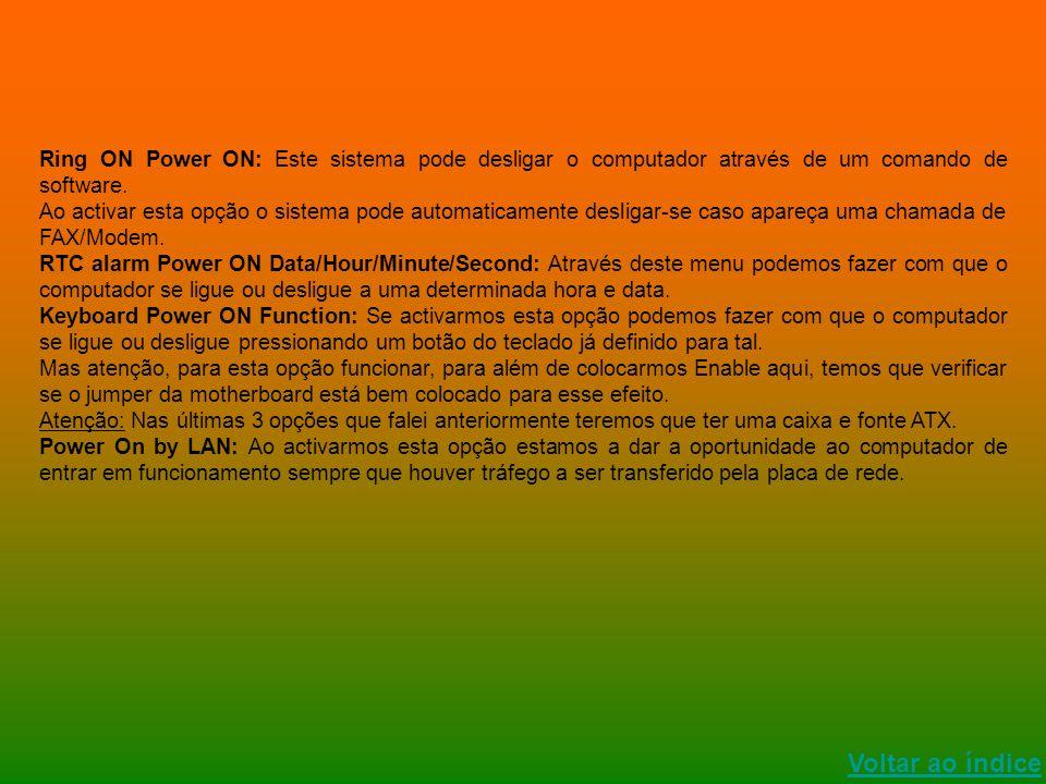 Ring ON Power ON: Este sistema pode desligar o computador através de um comando de software. Ao activar esta opção o sistema pode automaticamente desl