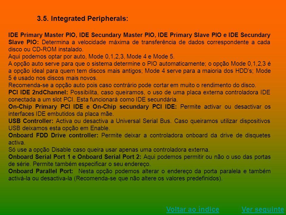 3.5. Integrated Peripherals: IDE Primary Master PIO, IDE Secundary Master PIO, IDE Primary Slave PIO e IDE Secundary Slave PIO: Determina a velocidade