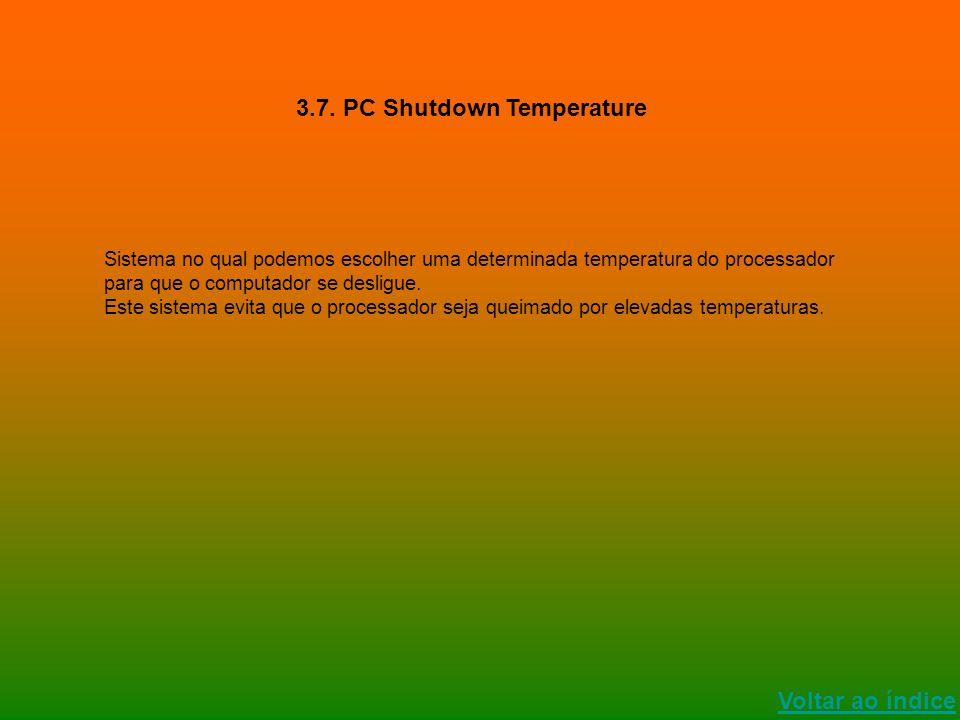 Voltar ao índice 3.7. PC Shutdown Temperature Sistema no qual podemos escolher uma determinada temperatura do processador para que o computador se des