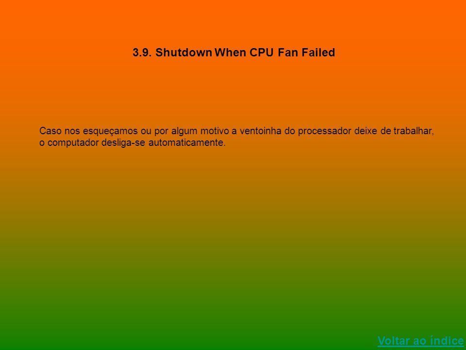 Voltar ao índice 3.9. Shutdown When CPU Fan Failed Caso nos esqueçamos ou por algum motivo a ventoinha do processador deixe de trabalhar, o computador