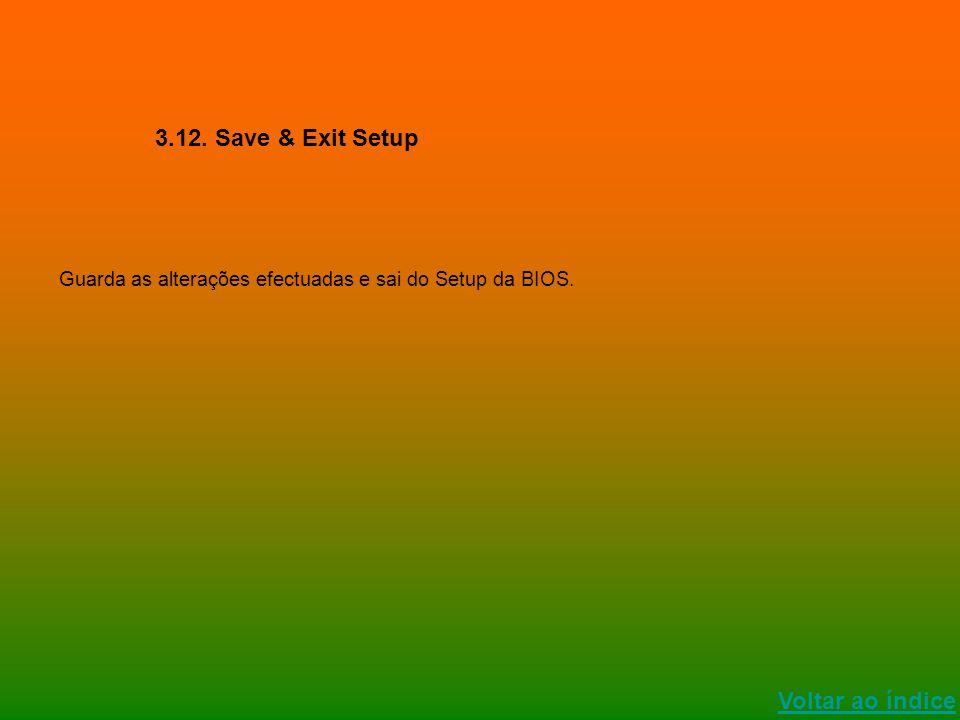 Voltar ao índice 3.12. Save & Exit Setup Guarda as alterações efectuadas e sai do Setup da BIOS.
