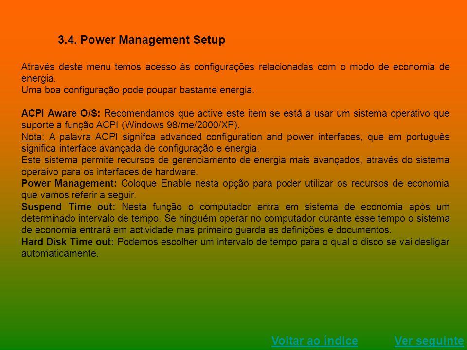 3.4. Power Management Setup Através deste menu temos acesso às configurações relacionadas com o modo de economia de energia. Uma boa configuração pode