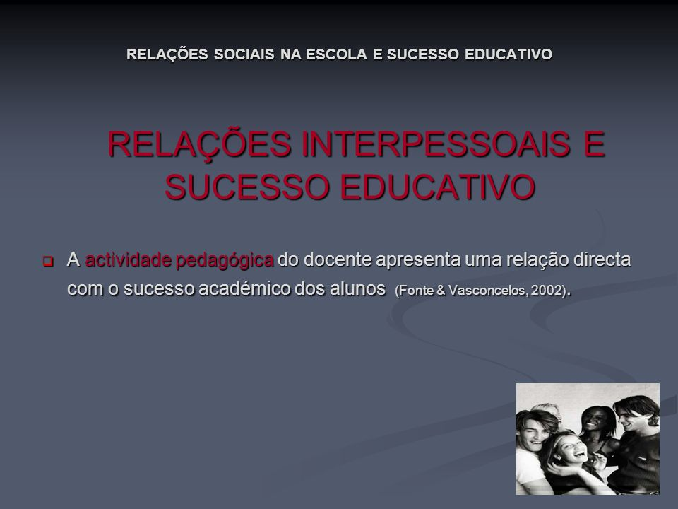 RELAÇÕES SOCIAIS NA ESCOLA E SUCESSO EDUCATIVO RELAÇÕES INTERPESSOAIS E RELAÇÕES INTERPESSOAIS E SUCESSO EDUCATIVO A actividade pedagógica do docente