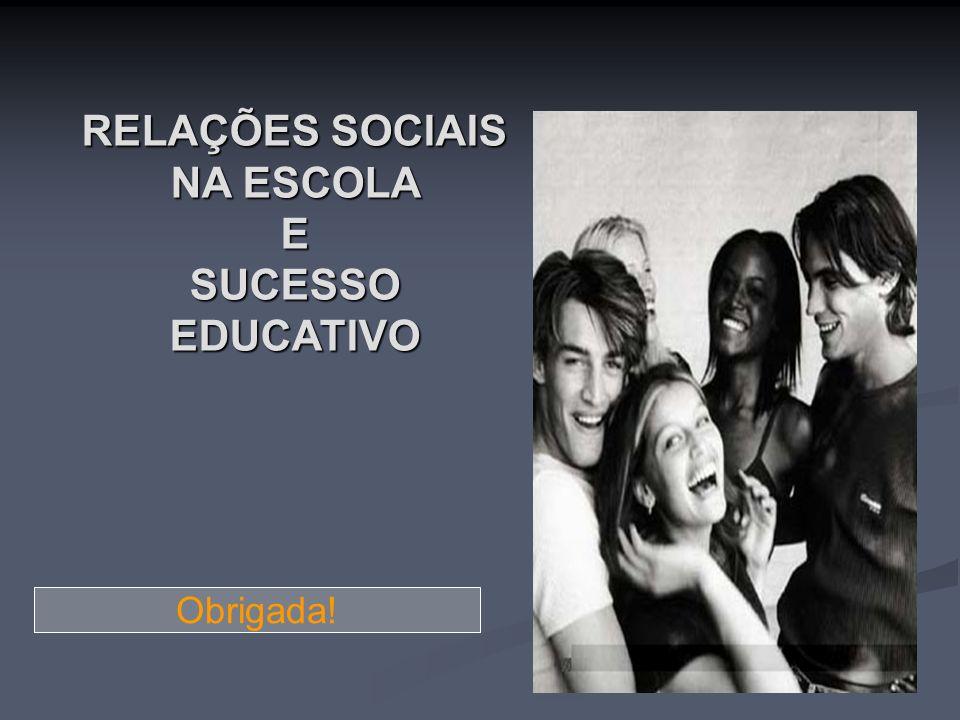 RELAÇÕES SOCIAIS NA ESCOLA E SUCESSO EDUCATIVO Obrigada!