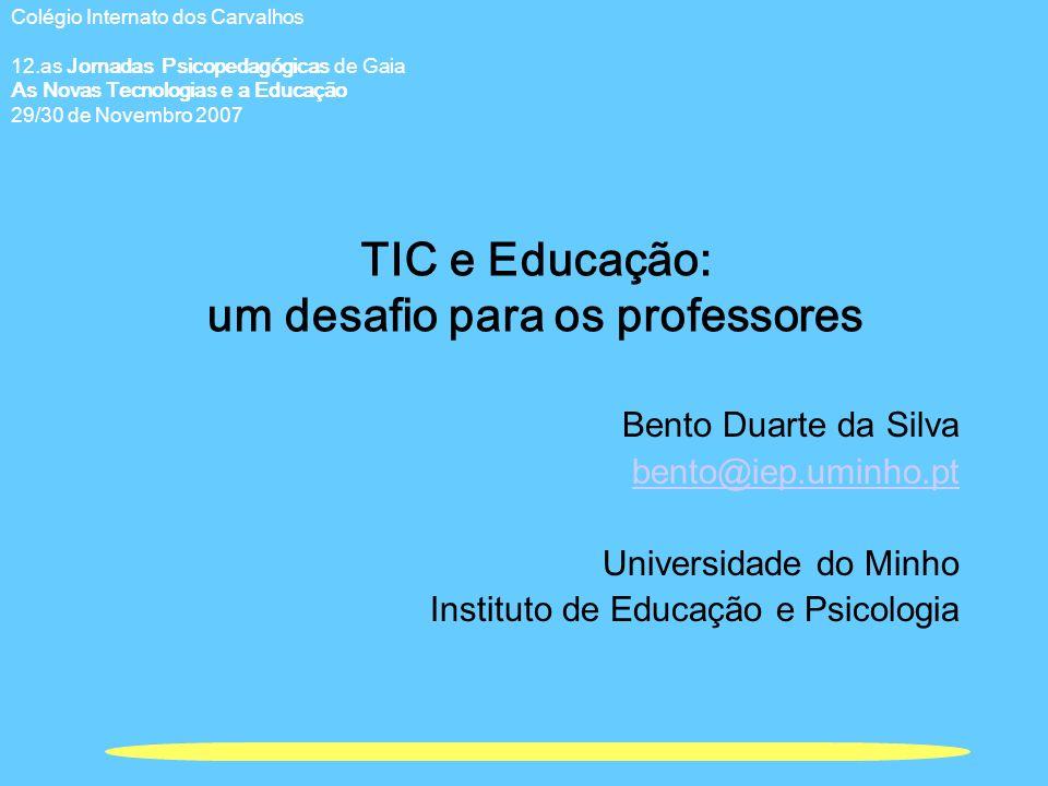 TIC e Educação: um desafio para os professores Bento Duarte da Silva bento@iep.uminho.pt Universidade do Minho Instituto de Educação e Psicologia Colé