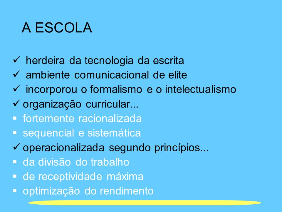 A ESCOLA herdeira da tecnologia da escrita ambiente comunicacional de elite incorporou o formalismo e o intelectualismo organização curricular... fort