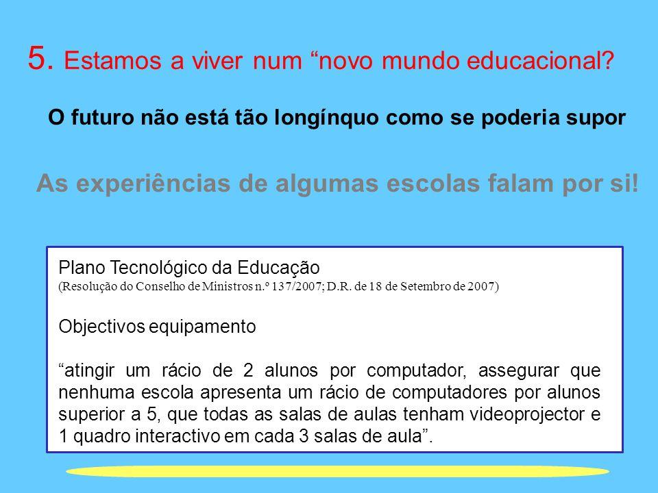 5. Estamos a viver num novo mundo educacional? O futuro não está tão longínquo como se poderia supor As experiências de algumas escolas falam por si!
