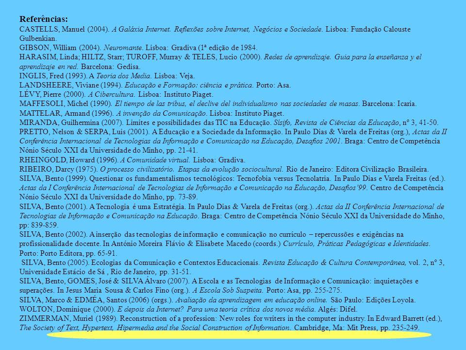 Referências: CASTELLS, Manuel (2004). A Galáxia Internet. Reflexões sobre Internet, Negócios e Sociedade. Lisboa: Fundação Calouste Gulbenkian. GIBSON
