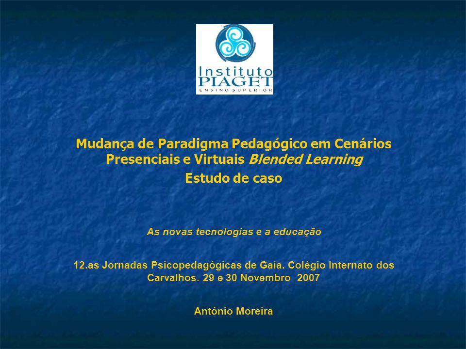 Mudança de Paradigma Pedagógico em Cenários Presenciais e Virtuais Blended Learning Estudo de caso As novas tecnologias e a educação 12.as Jornadas Ps