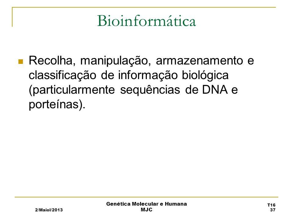 Bioinformática Recolha, manipulação, armazenamento e classificação de informação biológica (particularmente sequências de DNA e porteínas).