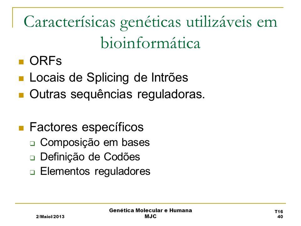 Caracterísicas genéticas utilizáveis em bioinformática ORFs Locais de Splicing de Intrões Outras sequências reguladoras.