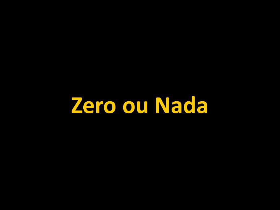 Zero ou Nada