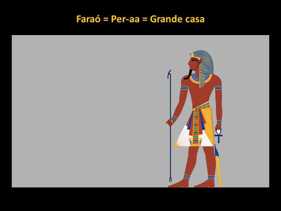 Faraó = Per-aa = Grande casa