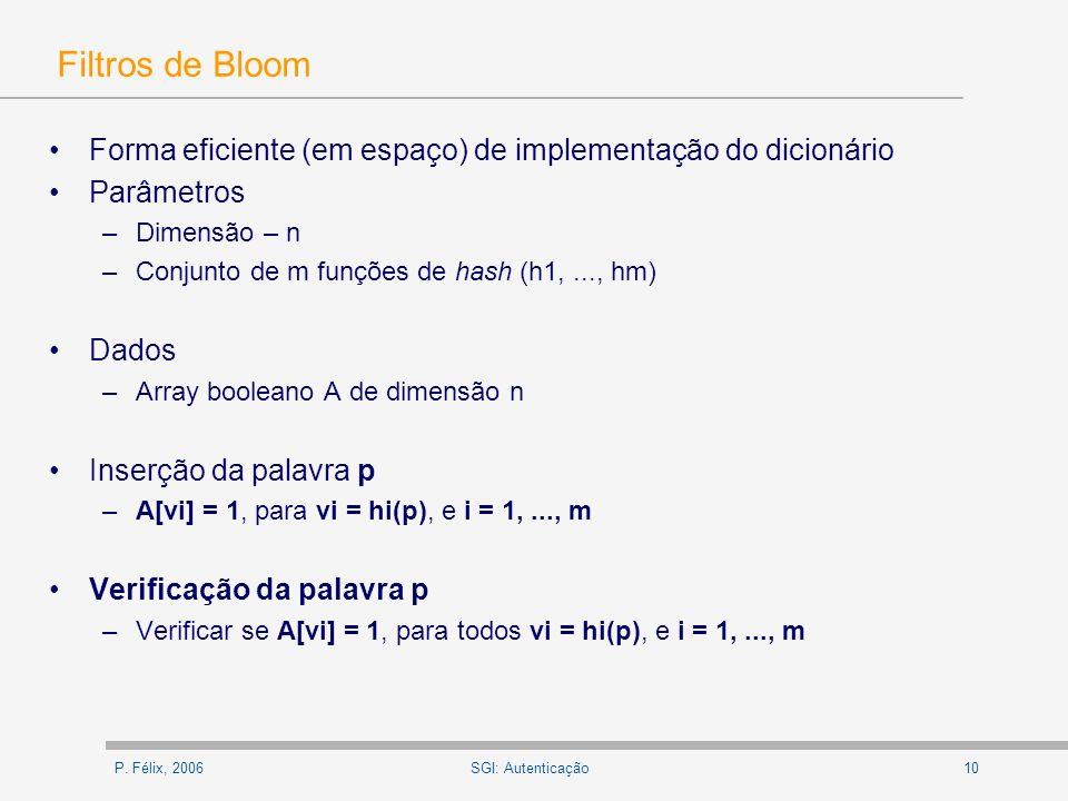 P. Félix, 200610SGI: Autenticação Filtros de Bloom Forma eficiente (em espaço) de implementação do dicionário Parâmetros –Dimensão – n –Conjunto de m