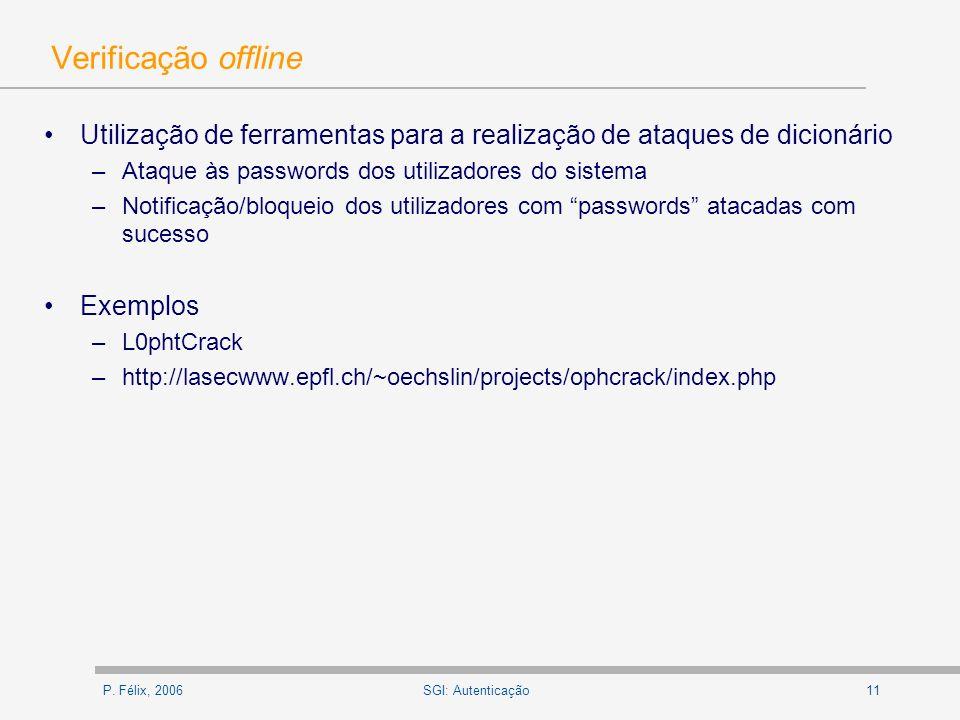 P. Félix, 200611SGI: Autenticação Verificação offline Utilização de ferramentas para a realização de ataques de dicionário –Ataque às passwords dos ut