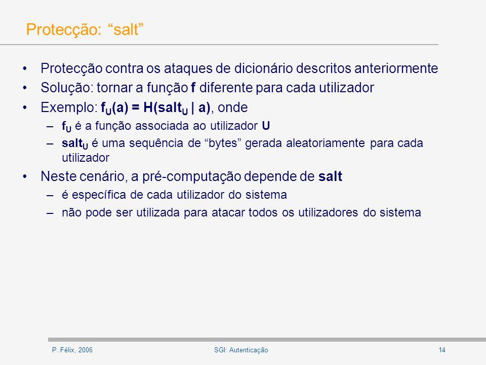 P. Félix, 200614SGI: Autenticação Protecção: salt Protecção contra os ataques de dicionário descritos anteriormente Solução: tornar a função f diferen