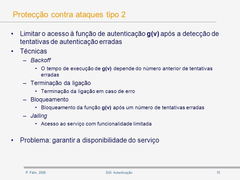 P. Félix, 200615SGI: Autenticação Protecção contra ataques tipo 2 Limitar o acesso à função de autenticação g(v) após a detecção de tentativas de aute