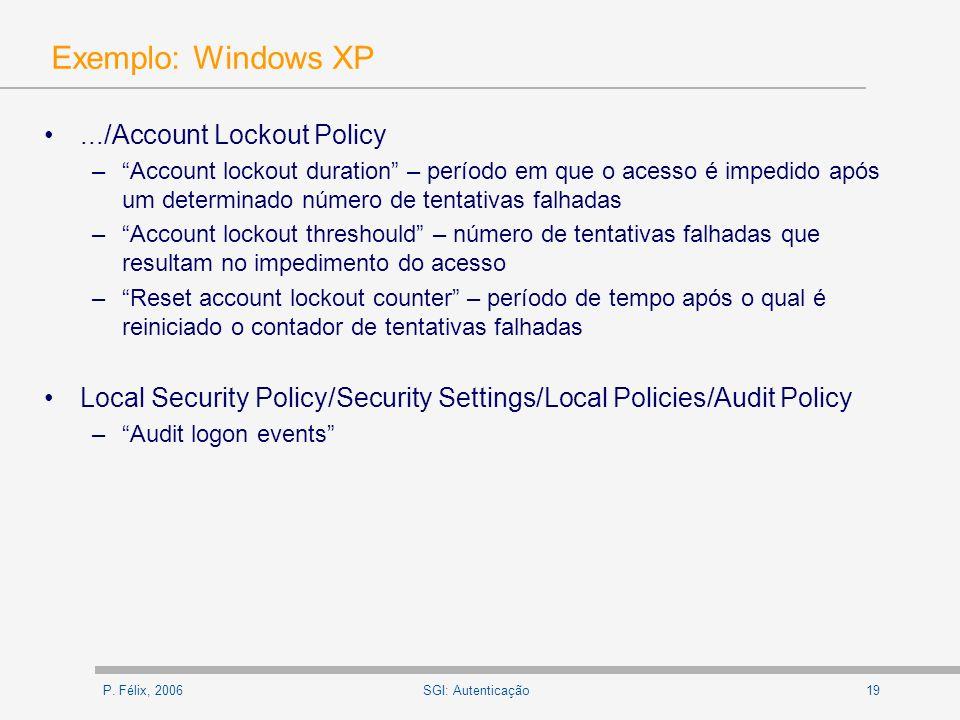 P. Félix, 200619SGI: Autenticação Exemplo: Windows XP.../Account Lockout Policy –Account lockout duration – período em que o acesso é impedido após um