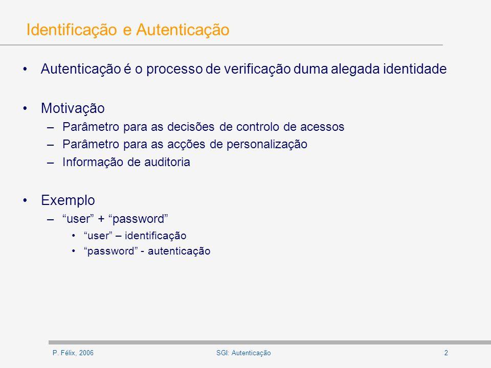 P. Félix, 20062SGI: Autenticação Identificação e Autenticação Autenticação é o processo de verificação duma alegada identidade Motivação –Parâmetro pa