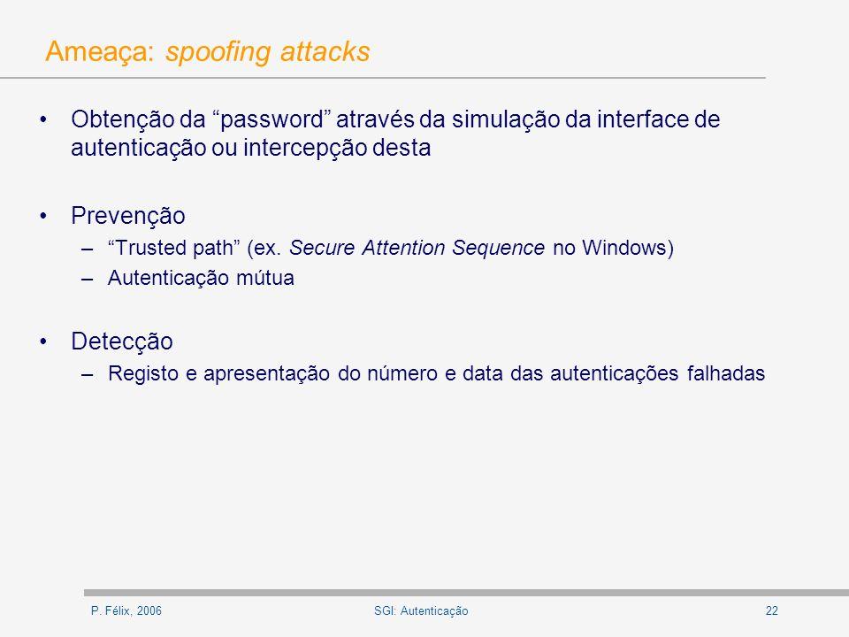 P. Félix, 200622SGI: Autenticação Ameaça: spoofing attacks Obtenção da password através da simulação da interface de autenticação ou intercepção desta
