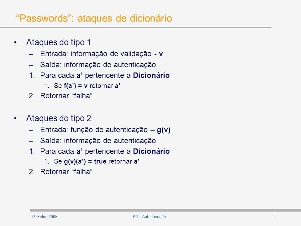 P. Félix, 20065SGI: Autenticação Passwords: ataques de dicionário Ataques do tipo 1 –Entrada: informação de validação - v –Saída: informação de autent
