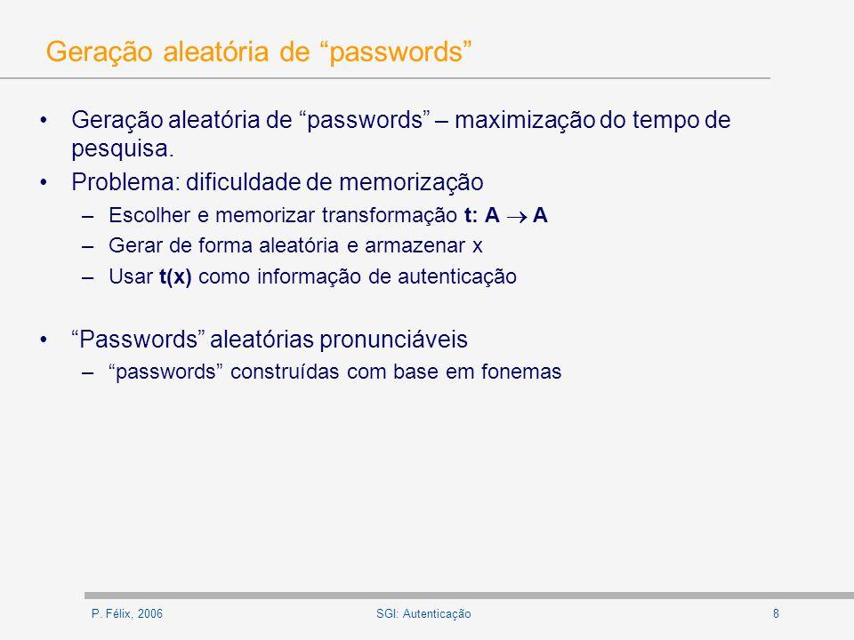 P. Félix, 20068SGI: Autenticação Geração aleatória de passwords Geração aleatória de passwords – maximização do tempo de pesquisa. Problema: dificulda