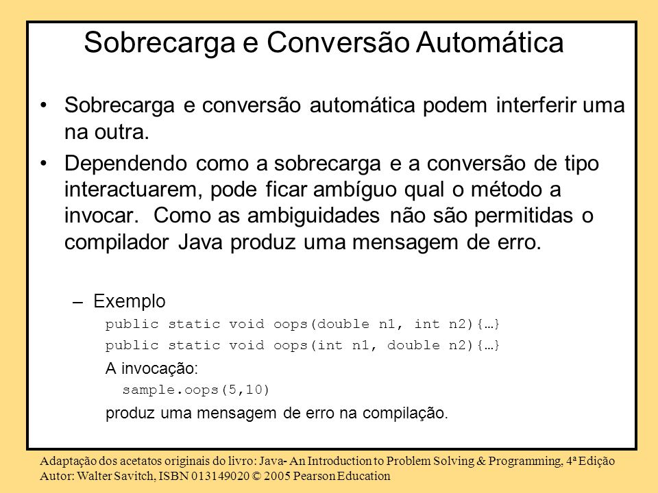 Adaptação dos acetatos originais do livro: Java- An Introduction to Problem Solving & Programming, 4ª Edição Autor: Walter Savitch, ISBN 013149020 © 2005 Pearson Education Packages : Colisão (clash) de nomes Os packages podem ajudar a resolver a colisão de nomes, situação que acontece quando duas classes têm o mesmo nome.