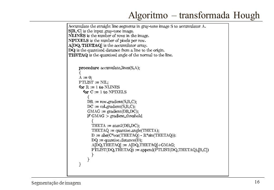 Segmentação de imagem 16 Algoritmo – transformada Hough