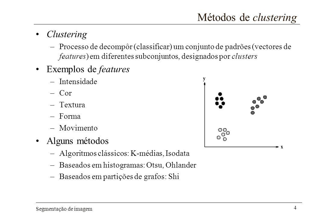 Segmentação de imagem 4 Métodos de clustering Clustering –Processo de decompôr (classificar) um conjunto de padrões (vectores de features) em diferent