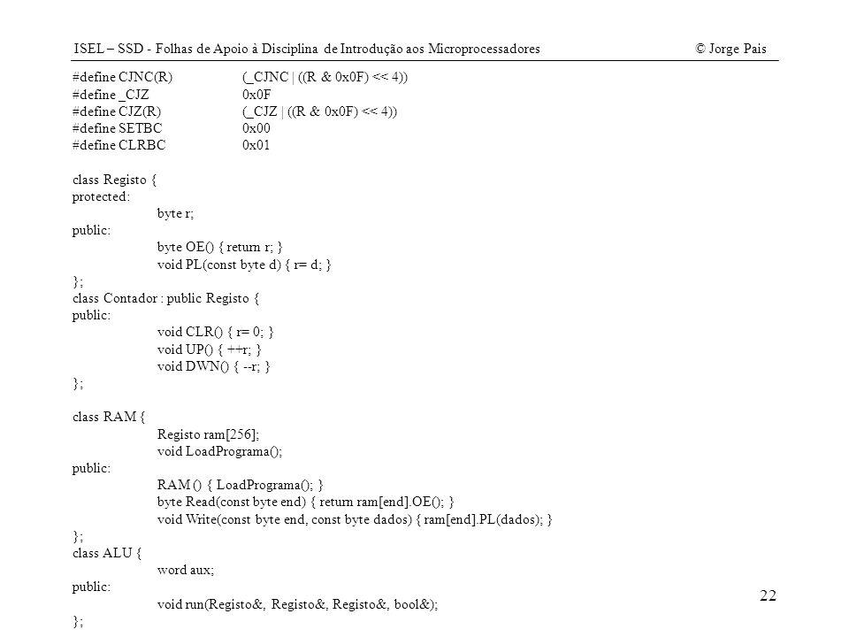 ISEL – SSD - Folhas de Apoio à Disciplina de Introdução aos Microprocessadores© Jorge Pais 22 #define CJNC(R)(_CJNC | ((R & 0x0F) << 4)) #define _CJZ0