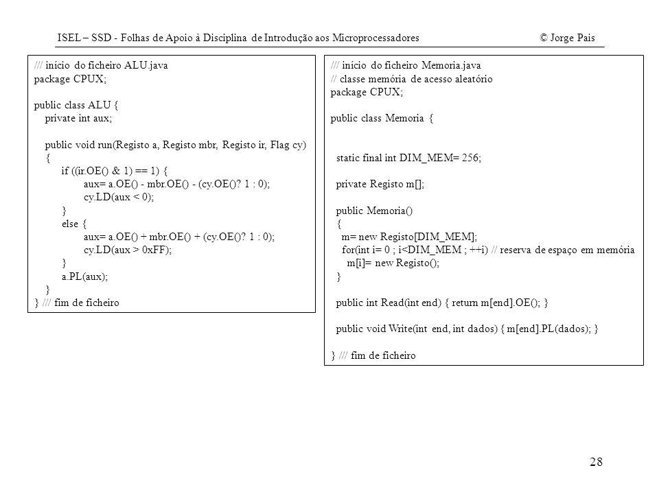 ISEL – SSD - Folhas de Apoio à Disciplina de Introdução aos Microprocessadores© Jorge Pais 28 /// início do ficheiro ALU.java package CPUX; public cla