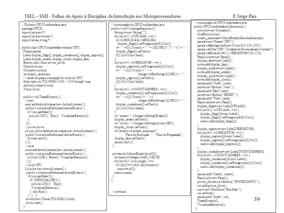 ISEL – SSD - Folhas de Apoio à Disciplina de Introdução aos Microprocessadores© Jorge Pais 39 // Ficheiro CPUComInterface.java package CPUX; import ja