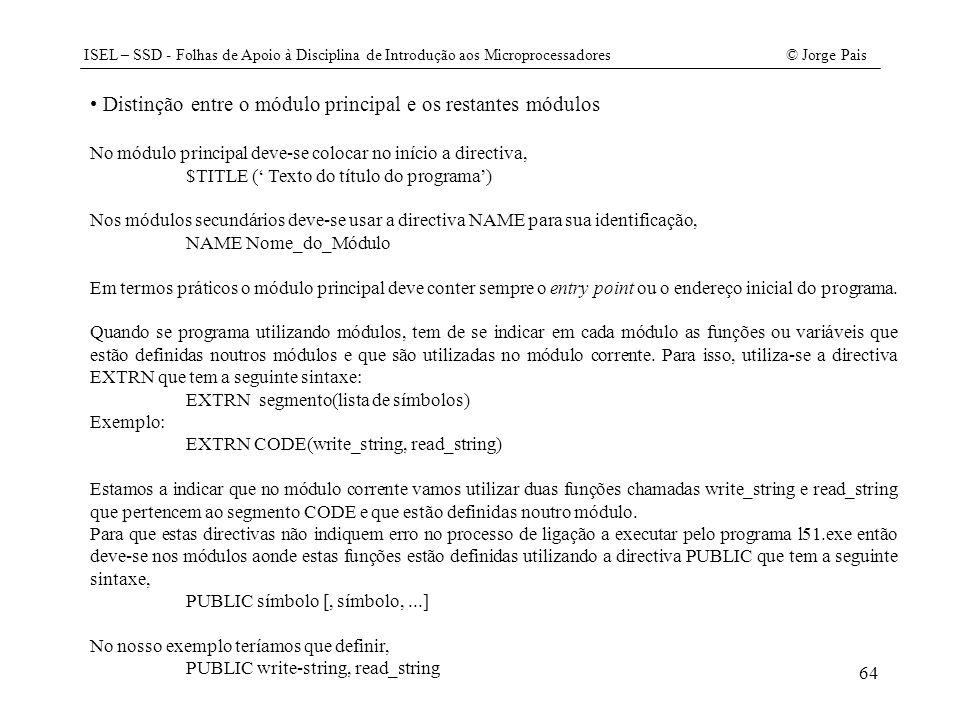 ISEL – SSD - Folhas de Apoio à Disciplina de Introdução aos Microprocessadores© Jorge Pais 64 Distinção entre o módulo principal e os restantes módulo