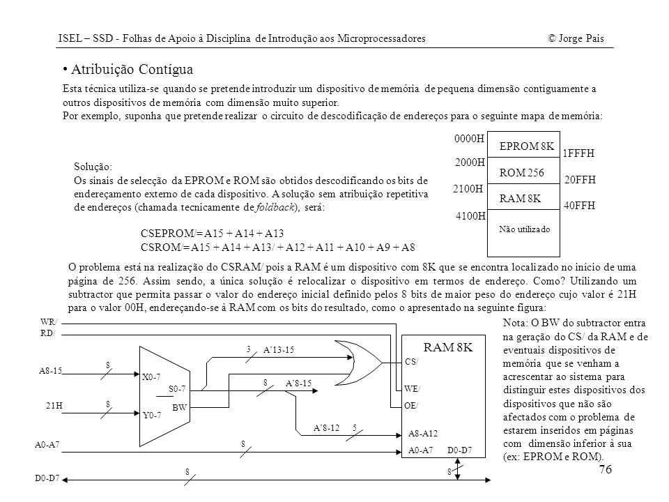 ISEL – SSD - Folhas de Apoio à Disciplina de Introdução aos Microprocessadores© Jorge Pais 76 Atribuição Contígua Esta técnica utiliza-se quando se pr