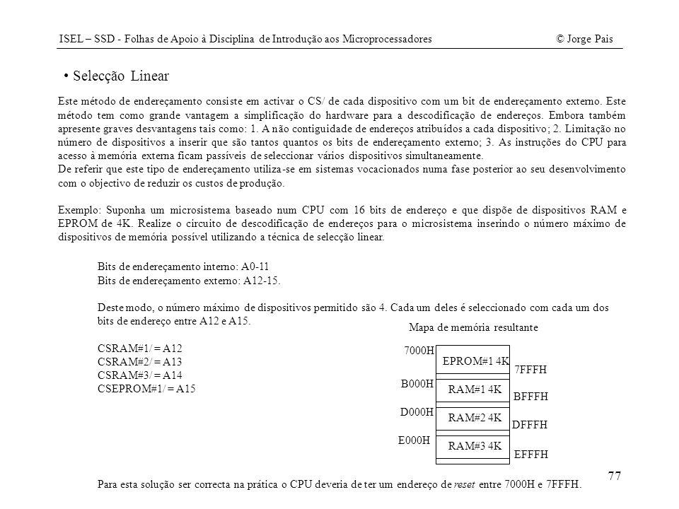 ISEL – SSD - Folhas de Apoio à Disciplina de Introdução aos Microprocessadores© Jorge Pais 77 Selecção Linear Este método de endereçamento consiste em