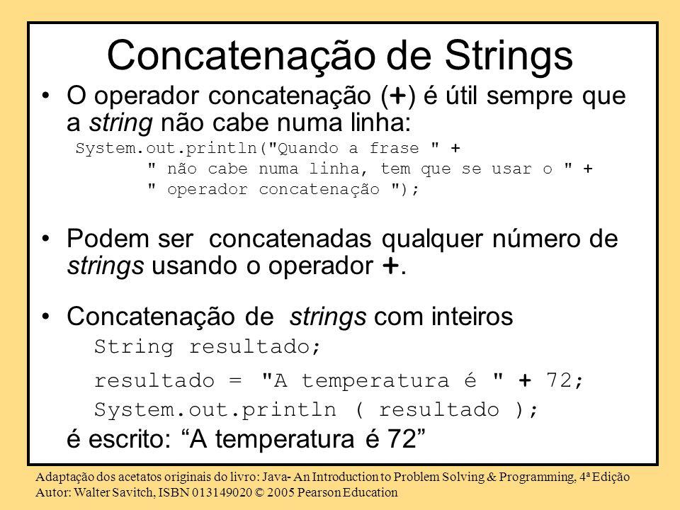 Adaptação dos acetatos originais do livro: Java- An Introduction to Problem Solving & Programming, 4ª Edição Autor: Walter Savitch, ISBN 013149020 © 2