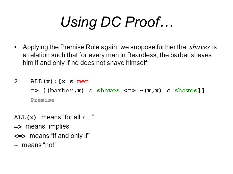 Using DC Proof… Applying the Premise Rule again, we suppose further that shaves is a relation such that for every man in Beardless, the barber shaves