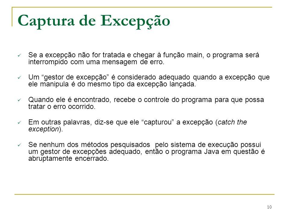 10 Se a excepção não for tratada e chegar à função main, o programa será interrompido com uma mensagem de erro.